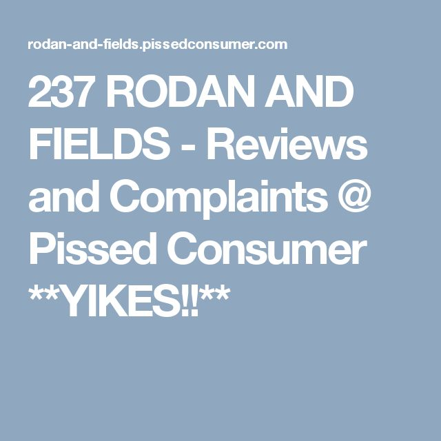 237 RODAN AND FIELDS - Reviews and Complaints @ Pissed Consumer **YIKES!!**