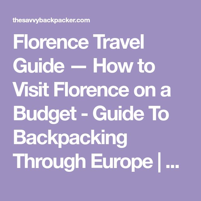 Florence Travel Guide — How to Visit Florence on a Budget - Guide To Backpacking Through Europe | The Savvy Backpacker