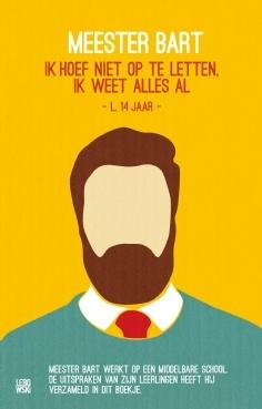 Ik hoef niet op te letten, ik weet alles al.  Uitspraken van leerlingen van meester Bart, in boekvorm. Klaartje Kuitenbrouwer van het ABC werd hier blij van en schreef er over. http://www.hetabc.nl/nieuws/3496