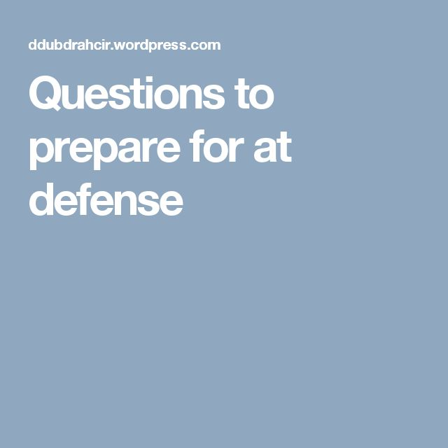 Questions to prepare for at defense