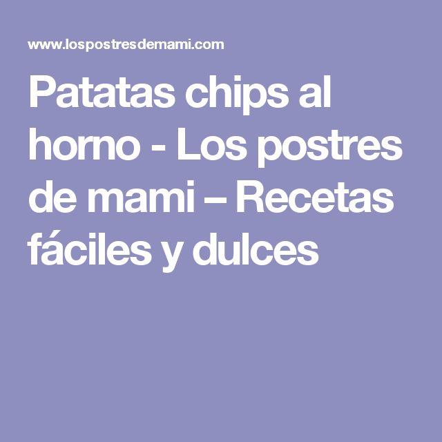 Patatas chips al horno - Los postres de mami – Recetas fáciles y dulces
