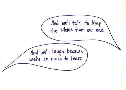 and we'll laugh because we're so close to tears..