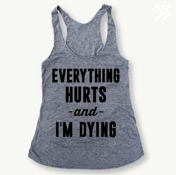 Hey, I found this really awesome Etsy listing at https://www.etsy.com/listing/265313499/everything-hurts-and-im-dying-gym-eco