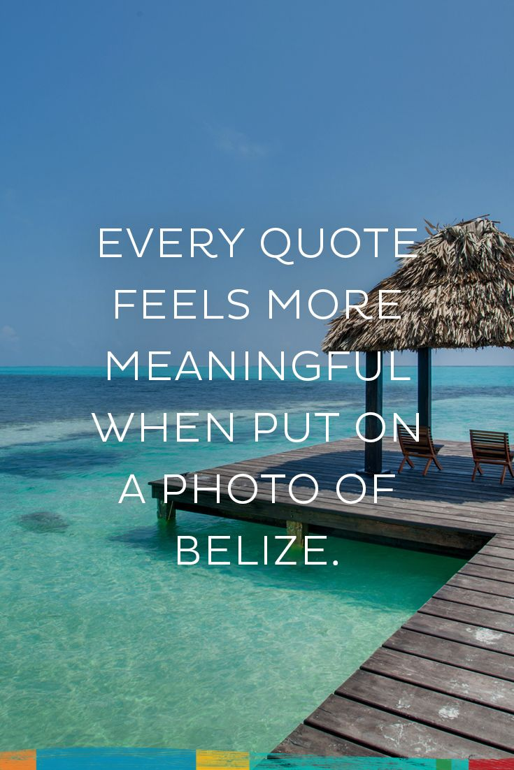 Belize Quotes Belize quotes, Belize vacations, Travel quotes