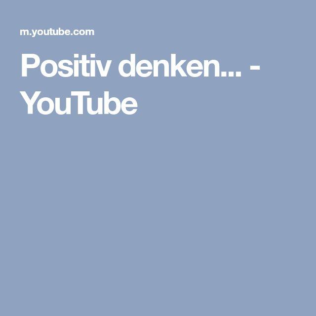 Positiv denken... - YouTube