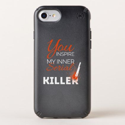 You inspire my inner serial killer speck iPhone case - diy cyo customize create your own #personalize