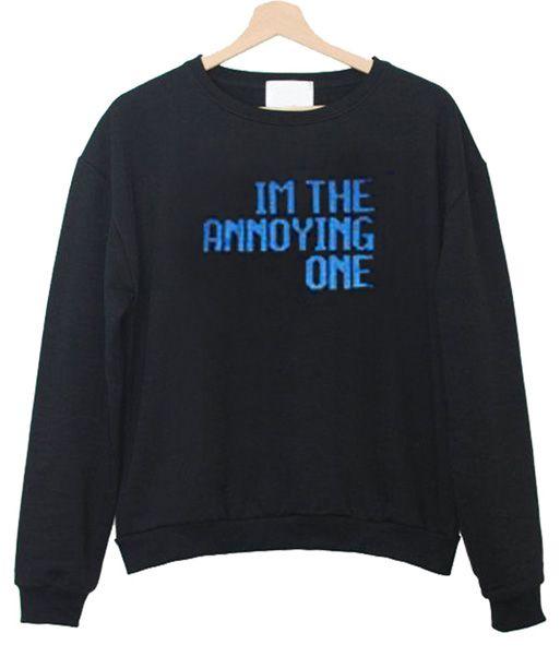 f23a47f74fa2 Im The Annoying One Sweatshirt | cool outfit ideas... | Sweatshirts ...