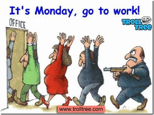 Oh Monday, Not in Mood To Go To The #Office - TrollTree Share Funny Office #Jokes - http://www.trolltree.com/