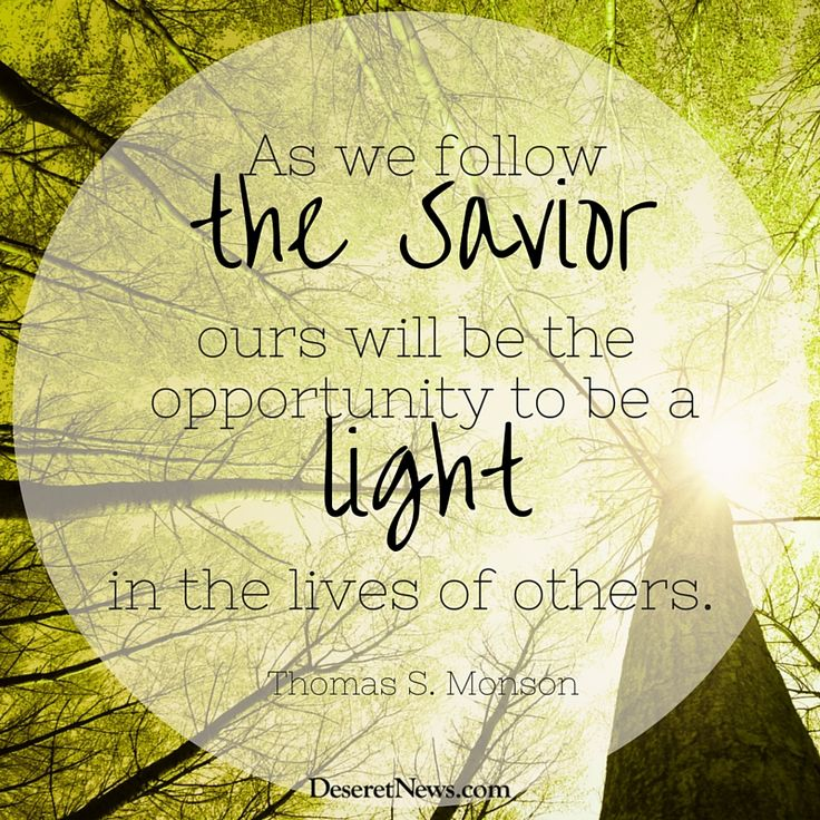 "President Thomas S. Monson: ""As we follow the Savior, ours will be the opportunity to be a light in the lives of others."" #ldsconf #lds #quotes:"