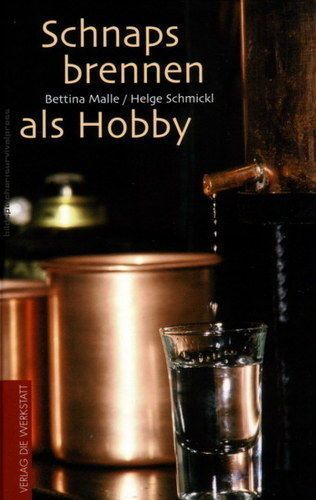 Maischeherstellung, Destillieren und Ansetzen: Schnaps brennen als Hobby - Buch!