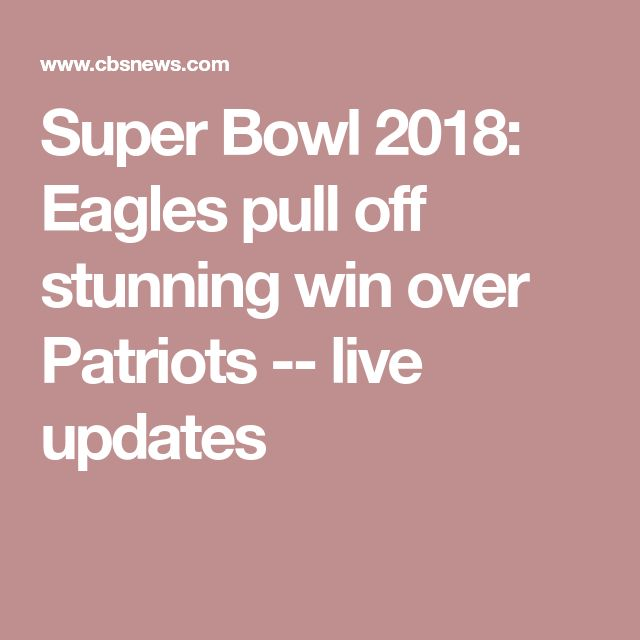 Super Bowl 2018: Eagles pull off stunning win over Patriots -- live updates