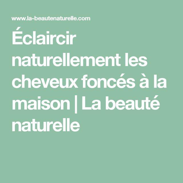Éclaircir naturellement les cheveux foncés à la maison                    La beauté naturelle