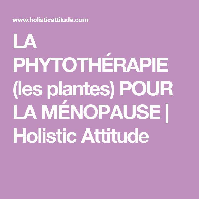 LA PHYTOTHÉRAPIE (les plantes) POUR LA MÉNOPAUSE   Holistic Attitude