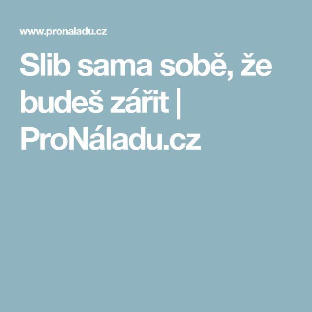Slib sama sobě, že budeš zářit | ProNáladu.cz