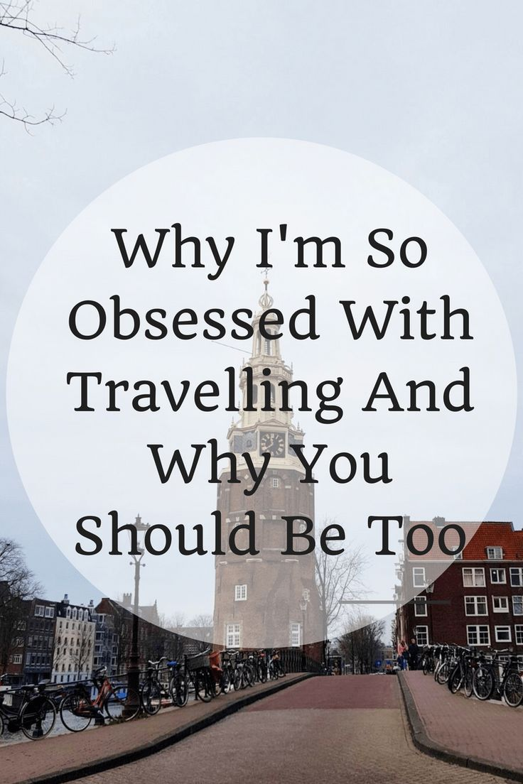 Why I'm So Obsessed With Travelling And Why You Should Be Too
