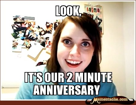 Overly Attached Girlfriend and 2 minute anniversary