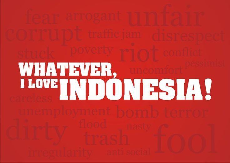 whatever you say, i still love Indonesia :)