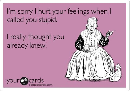 mean!Truth Hurts, I'M Sorry I Hurt Your Feelings, Some People, Too Funny, So True, Make Me Laugh, So Funny, I'M Hurts, Stupid People