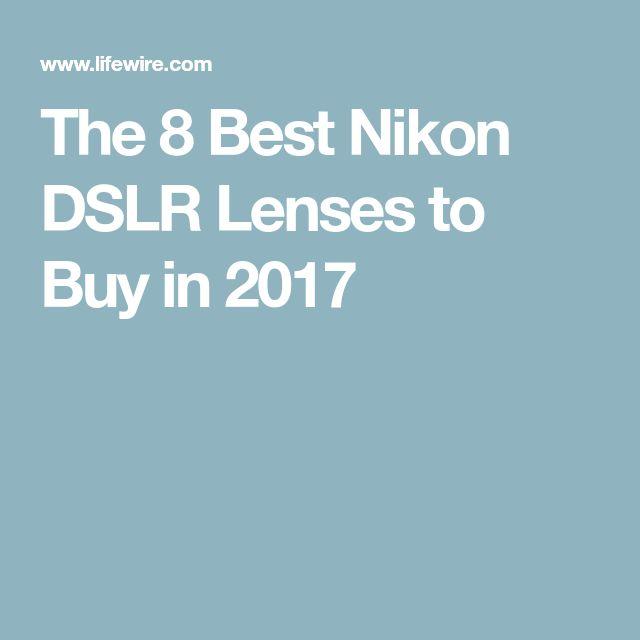 The 8 Best Nikon DSLR Lenses to Buy in 2017