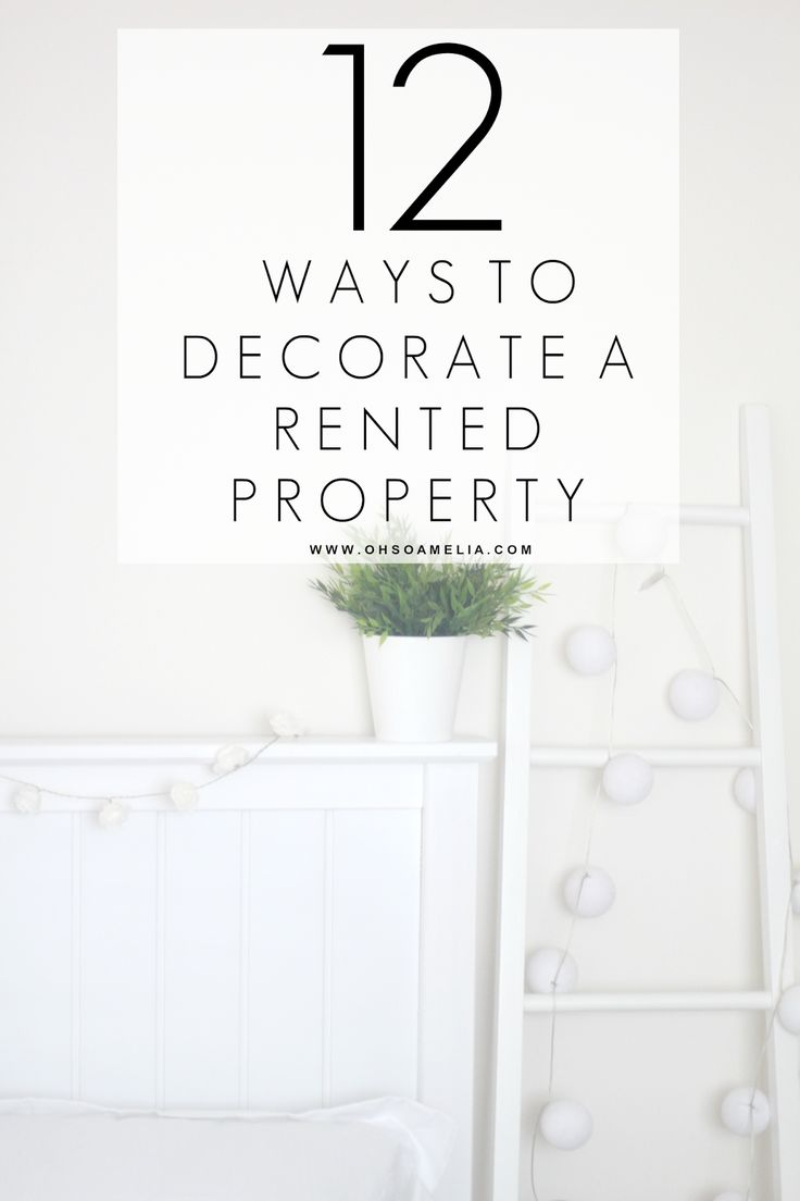 12 Ways To Decorate A Rented Property – And Make It Your Own!