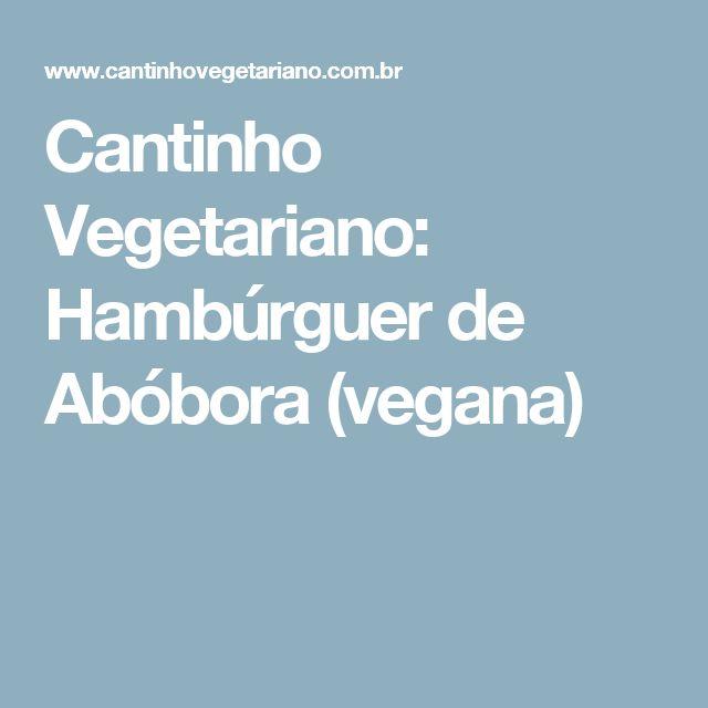 Cantinho Vegetariano: Hambúrguer de Abóbora (vegana)