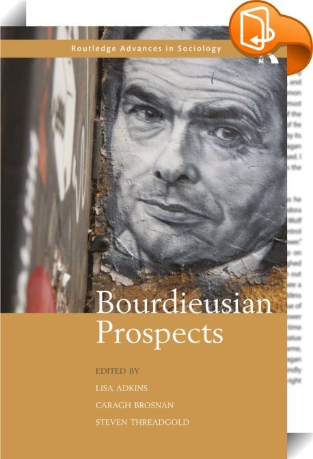 Bourdieusian Prospects    ::  <P><EM>Bourdieusian Prospects</EM> considers the ongoing relevance of Bourdieu's social theory for contemporary social science. Breaking with the tendency to reflect on Bourdieu's legacies, it brings established and emergent scholars together to debate the futures of a specifically Bourdieusian sociology. Driven by a central leitmotif in Bourdieu's oeuvre, namely, that his work not be blindly appropriated but actively interpreted, contributors to this volu...