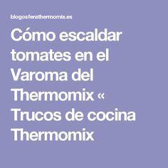 Cómo escaldar tomates en el Varoma del Thermomix « Trucos de cocina Thermomix