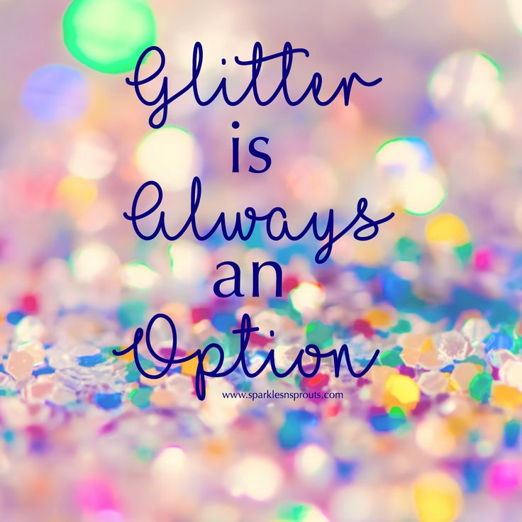 Glitter is ALWAYS an option!!