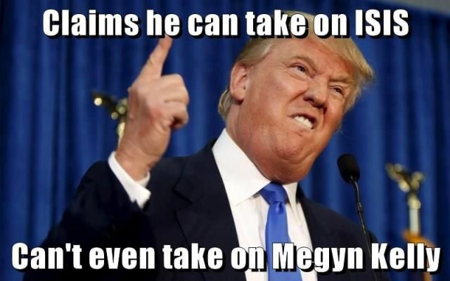 Donald Trump claims he can take on ISIS when he can't even take on Fox News host Megyn Kelly.