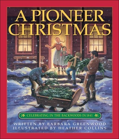 A Pioneer Christmas: Celebrating in the Backwoods in 1841 - compare pioneer life to your families celebrations