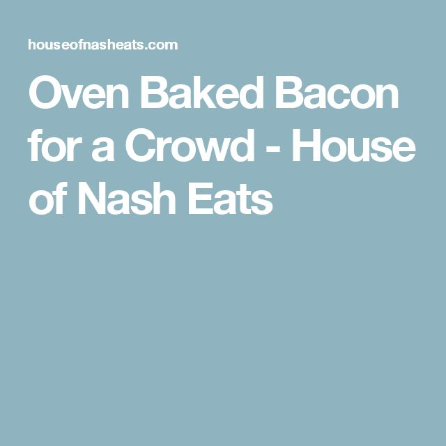 Oven Baked Bacon for a Crowd - House of Nash Eats