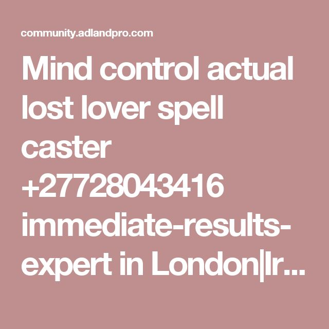 Mind control actual lost lover spell caster +27728043416 immediate-results-expert in London|Ireland|England||Great.Gritain | Events