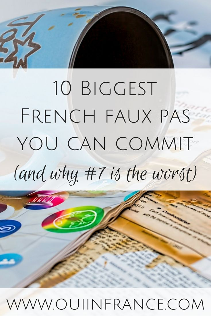 10 Biggest French faux pas you can commit. And why #7 is the worst.