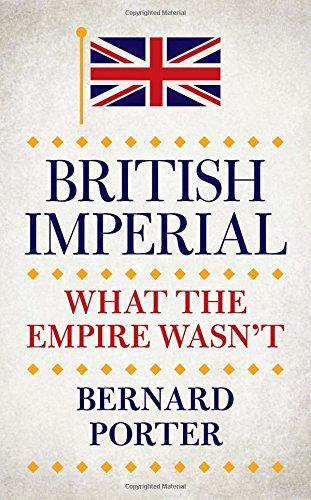 British Imperial: What the Empire Wasnt - The British Empire is often misunderstood. Judgments of it differ widely, from broadly adulatory - a 'great' enterprise, spreading 'civilization' through the world; to the blame that is often put on it for most of the world's ills today, including racism, exploitation and the problems of the Middle East. In this provocative book, Bernard Porter argues that many of these judgments arise from some fundamental misreadings of the nature,
