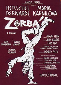 ZORBA Broadway opening: November 11th, 1968 - Run: 305 performances Directed by Harold Prince - Book by Joseph Stein - Based on the Novel by Nikos Kazantzakis - Choreography by Ronald Field - Orchestrations by Don Walker Starring: Herschel Bernardi (Zorba), Maria Karnilova (Mme. Hortense), John Cunningham (Nikos), Carmen Alvarez (Widow), Richard Dmitri (Pavli), Lorraine Serabian, Jerry Sappir, Al Hafid, Angelo Saridis