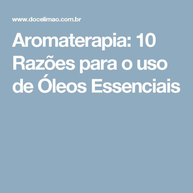 Aromaterapia: 10 Razões para o uso de Óleos Essenciais