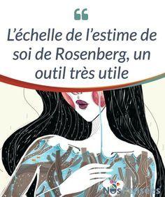 L'échelle de l'estime de soi de Rosenberg, un outil très utile Découvrez l'échelle de Rosenberg, une façon d'évaluer votre #auto-estime et de savoir si elle atteint un niveau #équilibré ou non. #Psychologie