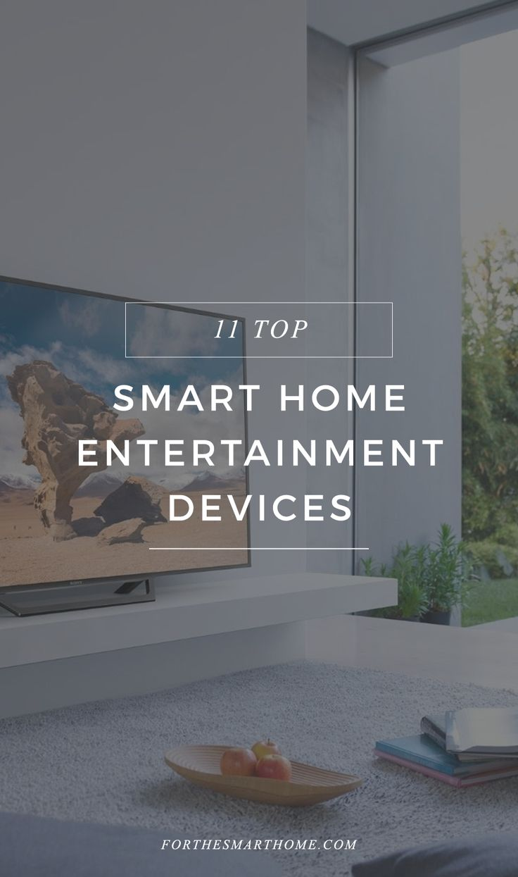 Top Smart Home Entertainment Devices for 2019