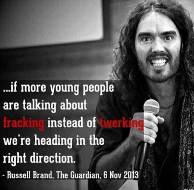 ...if more young people are talking about fracking instead of twerking we're heading in the right direction.