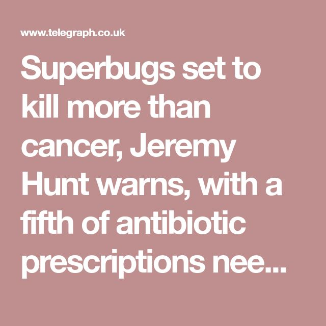 Superbugs set to kill more than cancer, Jeremy Hunt warns, with a fifth of antibiotic prescriptions needless