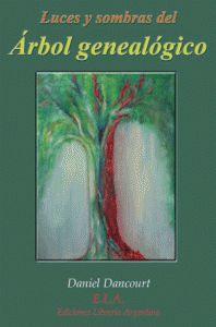 Luces y sombras del árbol genealógico  Daniel Dancourt  Ediciones Librería Argentina