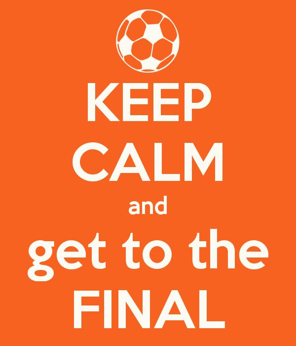 KEEP CALM and get to the FINAL