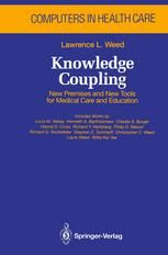 Knowledge Coupling; New Premises and New Tools for Medical Care and Education (1991). Lawrence L. Weed.