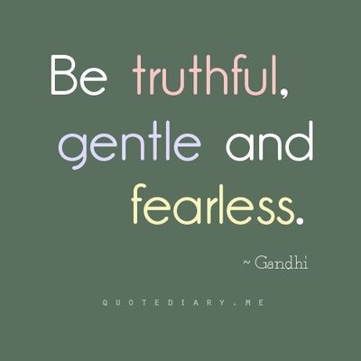 Be truthful, gentle & fearless