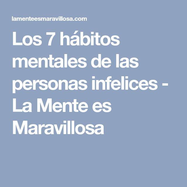 Los 7 hábitos mentales de las personas infelices - La Mente es Maravillosa