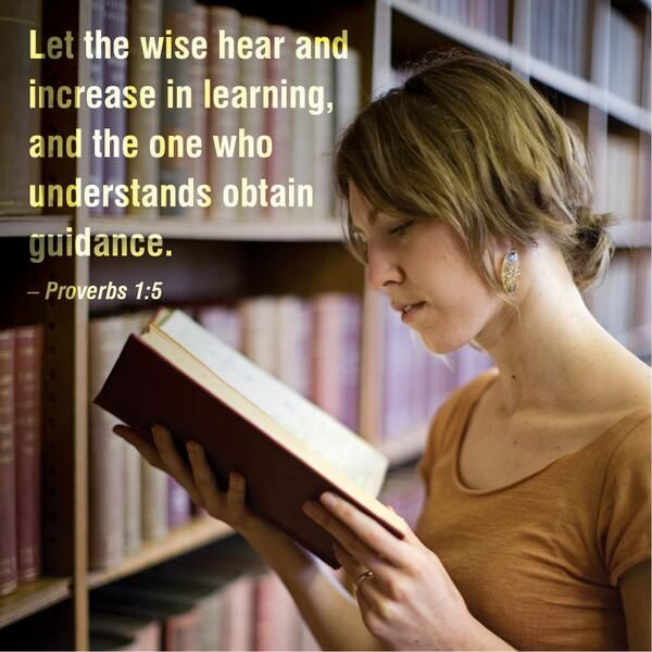 Proverbs 1:5 ~ Let the wise hear and increase in learning, and the one who understands obtain guidance,