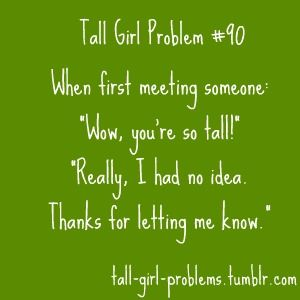 tall girl problem: Laughing, Girls Probz, Quotes, Girls Generation, My Life, Funny, So True, Tallgirlproblem, Tall Girls Problems