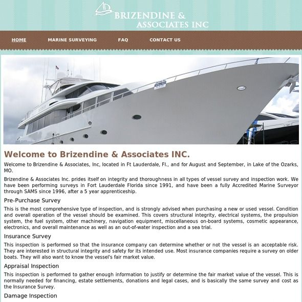 Brizendine & Associates Inc. prides itself on integrity and thoroughness in all types of vessel survey and inspection work Pre-Purchase Survey, Insurance Survey, Appraisal Inspection, Damage Inspection performed to assess the extent of damage, recommend repairs, estimate repair cost, and possible cause