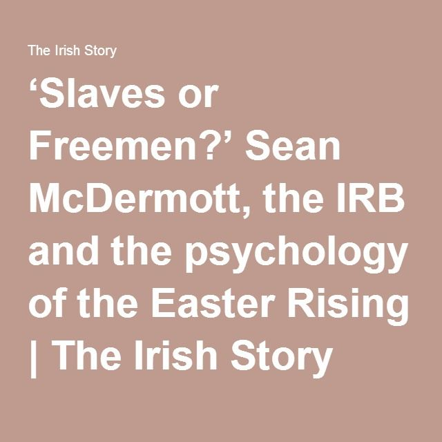 'Slaves or Freemen?' Sean McDermott, the IRB and the psychology of the Easter Rising   The Irish Story
