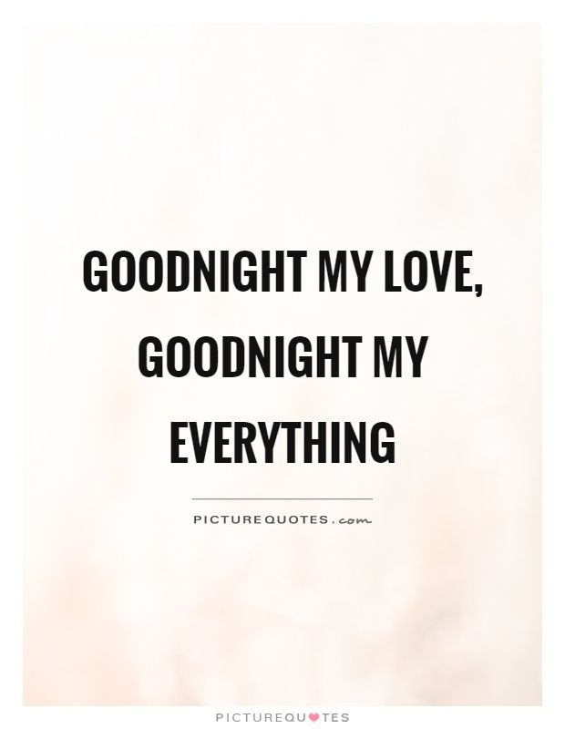 Goodnight my love, goodnight my everything. Good night quotes on PictureQuotes.com.